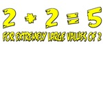 2 + 2 = 5 For extremely large values of 2