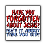 Forgotten About Jesus? About Time You Did.