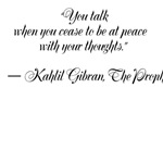 """""""You talk when you cease to be at peace with your"""