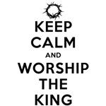 Keep Calm And Worship The King