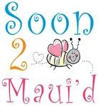 Soon 2 Bee Maui'd