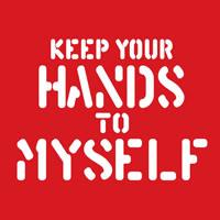 KEEP YOUR HANDS TO MYSELF