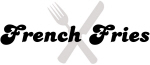 French Fries (fork and knife)
