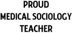 MEDICAL SOCIOLOGY teacher