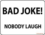 Bad Joke! Nobody Laugh