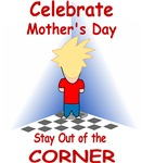 Celebrate Mother's Day- Stay Out of the Corner