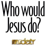 Who Would Jesus Do?