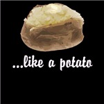 ...like a potato