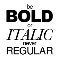 Be Bold or Italic Never Regular