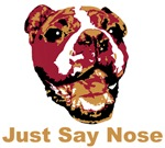 Bulldog Says Just Say Nose!