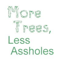 More Trees, Less Assholes