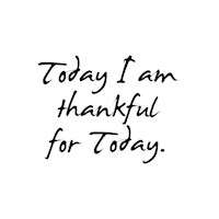 Today I am thankful for Today