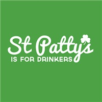 St Patty's Is For Drinkers