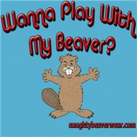 Wanna Play With My Beaver?