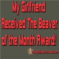 Girlfriend Beaver Of The Month Award!