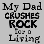 My Dad Crushes Rock for a living