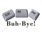 Ctrl Alt Del Buh-Bye!