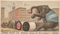 Jumbo must go, because drawn by Willimantic Thread
