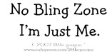 NO BLING ZONE, I'M JUST ME
