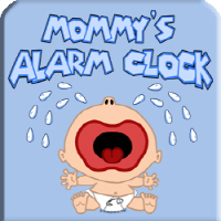 Mommy's alarm clock