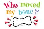 Who Moved My Bone ?