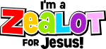 I'm a ZEALOT for Jesus!