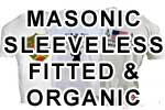 Masonic Sleeveless, fitted & Organic