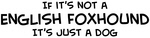 If it's not an <strong>English</strong> <strong>Foxhound</strong>