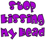 Stop Kissing My Head