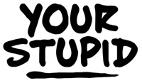 Your Stupid