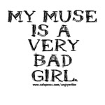 My Muse is a Very Bad Girl