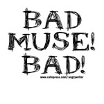 Bad Muse! Bad!