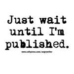 Just Wait Until I'm Published.