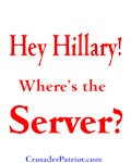 Hey Hillary! Where's the Server?