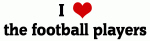I Love the football players