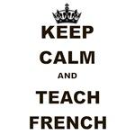 KEEP CALM AND TEACH FRENCH