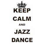 KEEP CALM AND JAZZ DANCE
