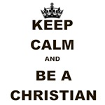KEEP CALM AND BE A CHRISTIAN