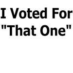I VOTED FOR THAT ONE