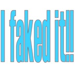 I Faked It!!