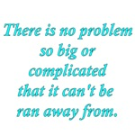 Theres No Problem So Big Or Complicated That It Ca