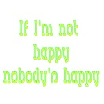 If I'm Not Happy Nobody's Happy