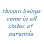 Human Beings Come In All States Of Paranoia