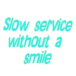 Slow Service Without A Smile