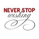 Never stop Wishing