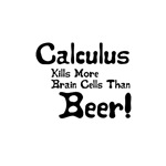 Calculus kills more brain cells than beer. Really, it's all scientific with fake data and statistics and everything. After all, if you've got statistics does it matter if the data is fake?