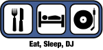 Eat, Sleep, DJ