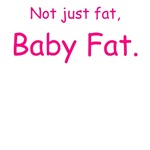 Not just fat, baby fat