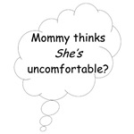 Mommy thinks shes uncomfortable?