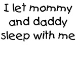 Let mommy and daddy sleep with me